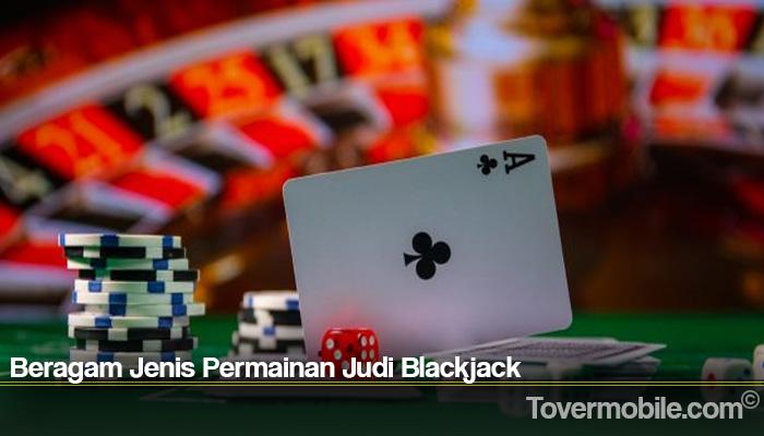 Beragam Jenis Permainan Judi Blackjack