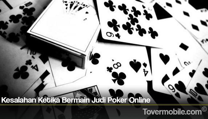 Kesalahan Ketika Bermain Judi Poker Online