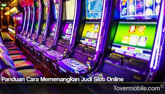 Panduan Cara Memenangkan Judi Slot Online