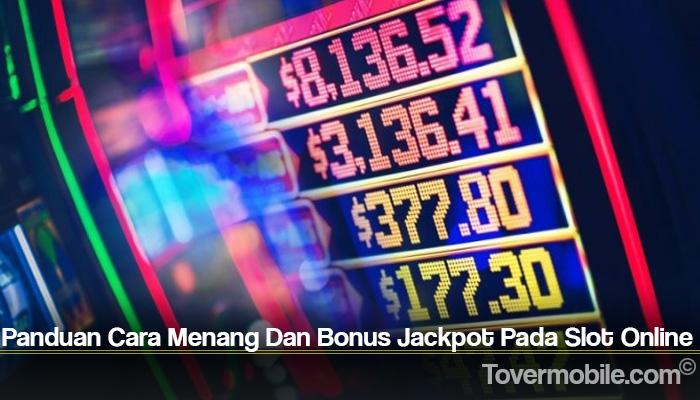 Panduan Cara Menang Dan Bonus Jackpot Pada Slot Online