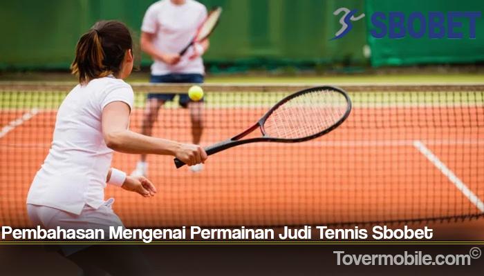 Pembahasan Mengenai Permainan Judi Tennis Sbobet