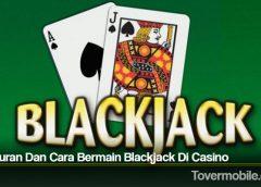 Peraturan Dan Cara Bermain Blackjack Di Casino