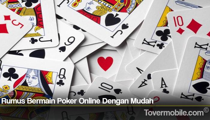 Rumus Bermain Poker Online Dengan Mudah