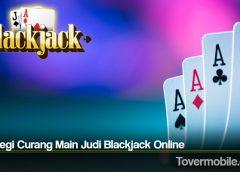 Strategi Curang Main Judi Blackjack Online
