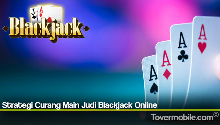 Strategi Curang Main Judi Blackjack Online
