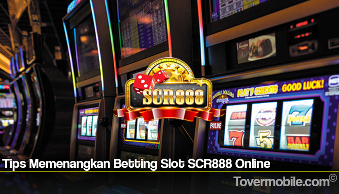 Tips Memenangkan Betting Slot SCR888 Online
