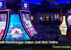 Tips Raih Keuntungan Dalam Judi Slot Online