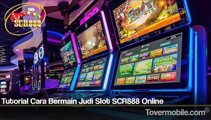 Tutorial Cara Bermain Judi Slot SCR888 Online
