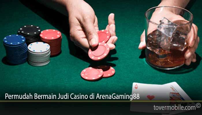 Permudah Bermain Judi Casino di ArenaGaming88