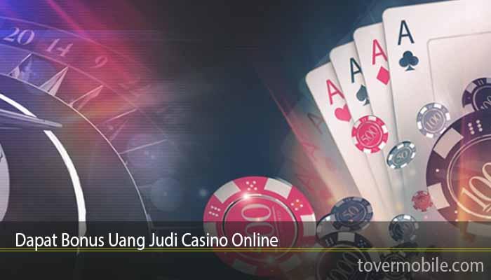 Dapat Bonus Uang Judi Casino Online